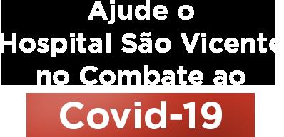 Ajude o Hospital São Vicente no combate ao Covid-19