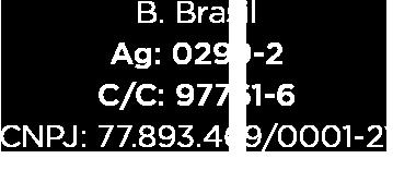 B. Brasil Ag: 0299-2 C/C: 97761-6 CNPJ: 77.893.469/0001-21